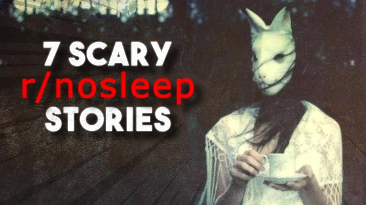 7 Scary Stories From Reddit r/nosleep - YouTube