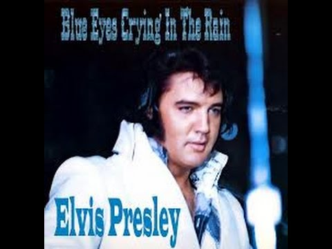 Elvis Presley - Blue Eyes Crying In The Rain - with lyrics