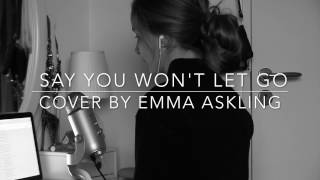Say you won't let go - Cover by Emma Askling - originally performed by James Arthur