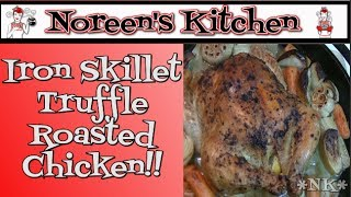 Iron Skillet Truffle Roasted Chicken ~ Noreen's Kitchen