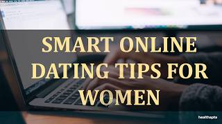 SMART ONLINE DATING TIPS FOR WOMEN