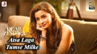 Aisa Laga Tumse Milke - Dear Zindagi   Arijit Singh   Gauri Shinde   Alia   Shah Rukh   Amit