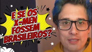 E SE OS X-MEN FOSSEM BRASILEIROS? - CANAL DO CLEPTON