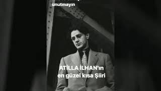 Atilla İlhan'ın kısa en güzel Şiiri