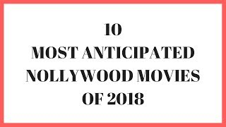 10 ANTICIPATED NOLLYWOOD MOVIES OF 2018