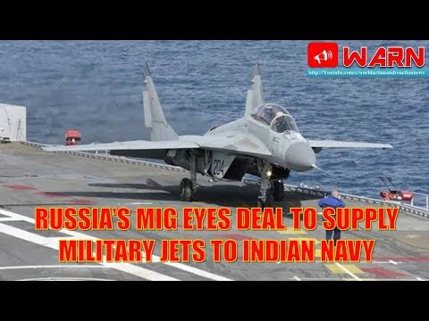 RUSSIA'S MIG EYES DEAL TO SUPPLY MILITARY JETS TO INDIAN NAVY