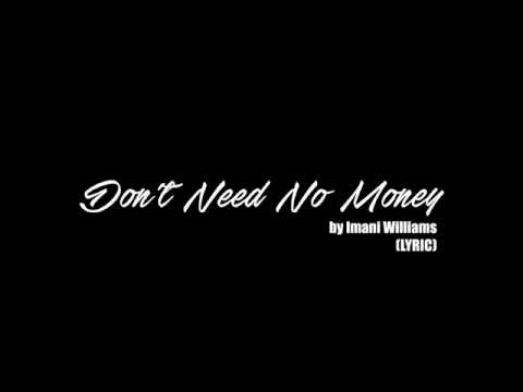 Imani Williams - Don't Need No Money (Lyrics) HD
