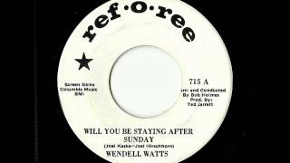 Wendell Watts - Will You Be Staying After Sunday (Ref•O•Ree)