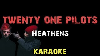 twenty one pilots heathens lyrics karaoke