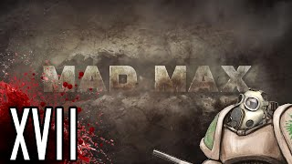 Let's Play Mad Max PC - SHE GLIDES - Part 17