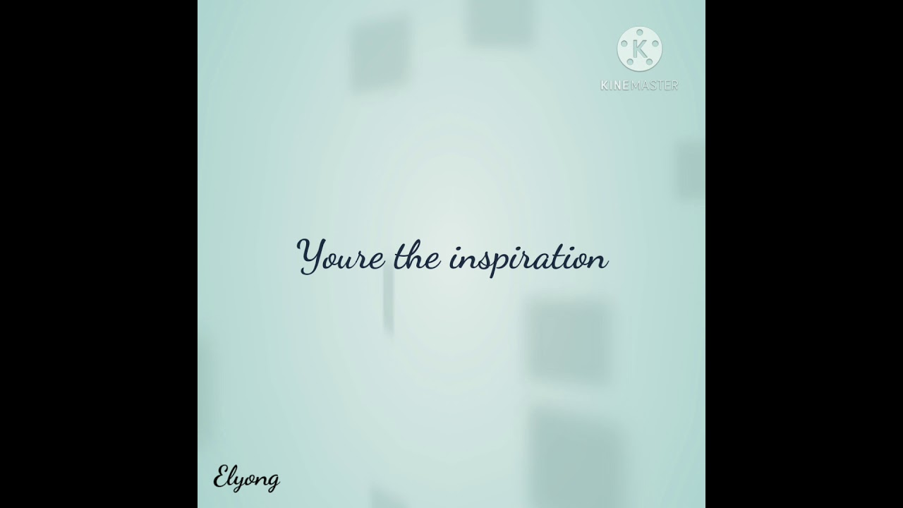 Youre The Inspiration By Elyong Youtube