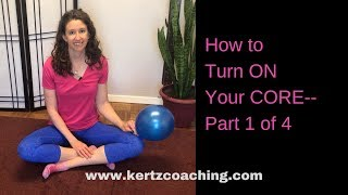 How to Turn ON Your CORE— Part 1 of 4