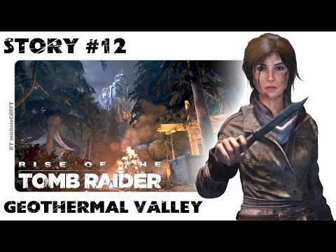 RISE OF THE TOMB RAIDER 100% Walkthrough - Story #12: Geothermal Valley (Approaching Storm)