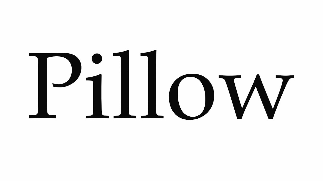 How to Pronounce Pillow