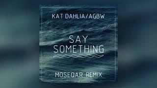 Kat Dahlia AGBW Say Something Moseqar Remix