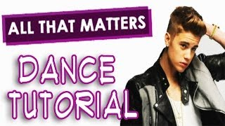 JUSTIN BIEBER - All That Matters Dance TUTORIAL | @MattSteffanina Choreography (How To Dance)