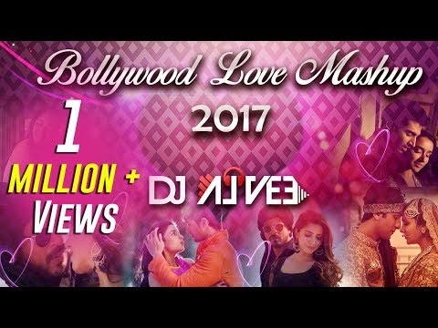 Bollywood Love Mashup (2017) - DJ Alvee |...