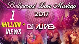 Bollywood Love Mashup 2017 Dj Alvee  New Valentine Special Romantic Mashup 2017