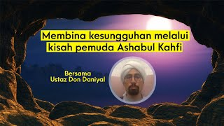 Membina kesungguhan melalui kisah pemuda Ashabul Kahfi | Tazkirah Orang Muda | Ustaz Don Daniyal