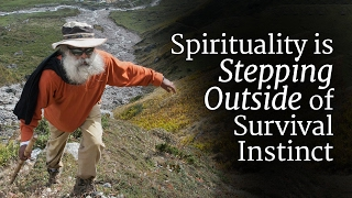 Spirituality is Stepping Outside of Survival Instinct