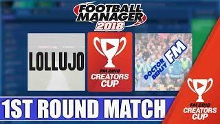 LOLLUJO VS DOCTORBENJYFM | FM18 CREATORS CUP 1ST ROUND 1ST LEG | FOOTBALL MANAGER 2018 FANTASY DRAFT