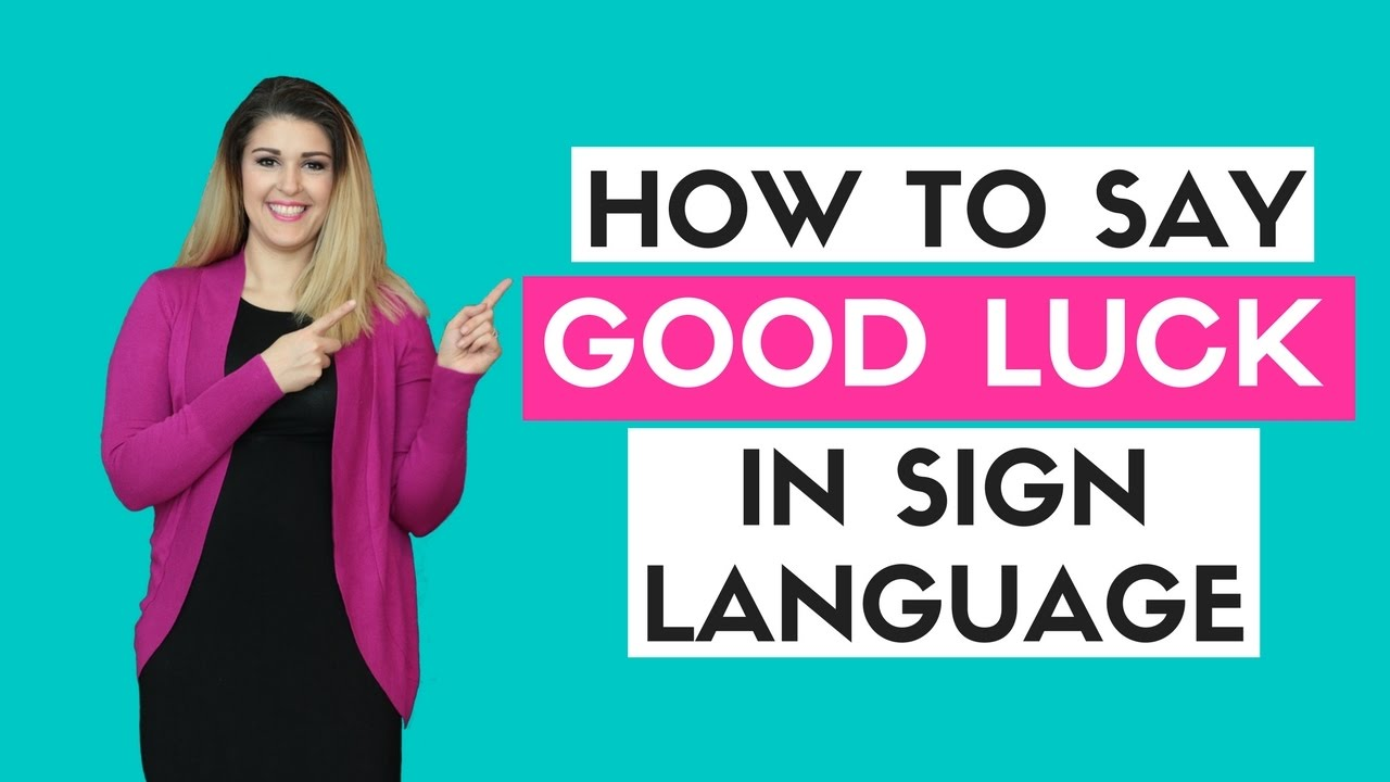 how to say good luck in sign language - youtube