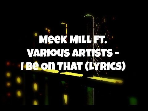 Meek Mill - I Be On That ft. Nicki Minaj, Fabolous & French Montana (Lyrics)
