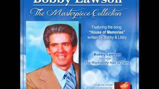 "Bobby Lawson ~ ""HOUSE OF MEMORIES"" ~ Writer ~ Bobby Lawson - Libby Bishop"