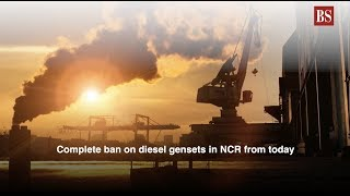 Complete ban on diesel gensets in NCR from today