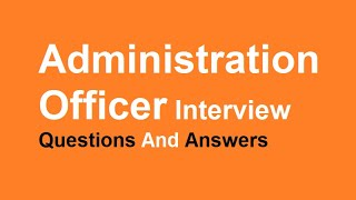 Administration Officer Interview Questions And Answers
