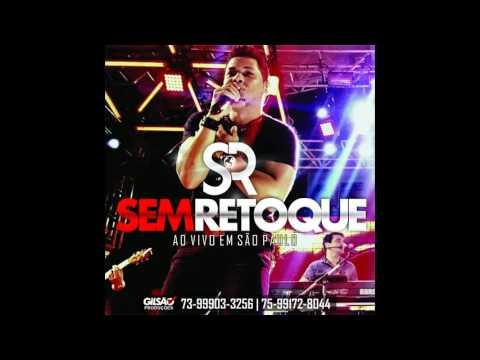 SEM RETOQUE CD 2016 AO VIVO EM SÃO PAULO   MUSICAS NOVAS
