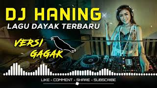 DJ HANING LAGU DAYAK TERBARU (VERSI GAGAK)