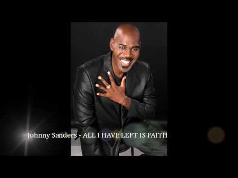 All I Have Left Is Faith by Johnny Sanders