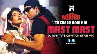 Mohra - Tu Cheez Badi Hai Mast Mast [Dj Mantra's Compton Style Mix]