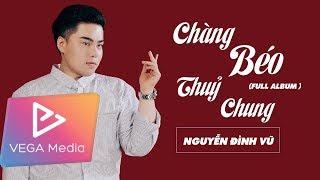 NGUYỄN ĐÌNH VŨ - Chàng Béo Thuỷ Chung (Official Album)