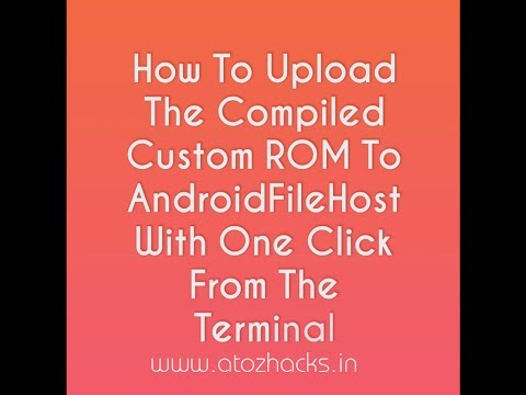 How To Upload Compiled Rom To AndroidFileHost With Single Click From The Terminal