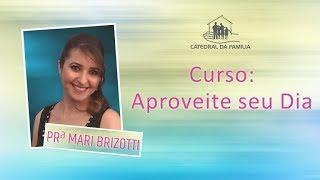 Aproveitando seu dia - 08 - Pra. Mari Brizotti - 04-11-2019