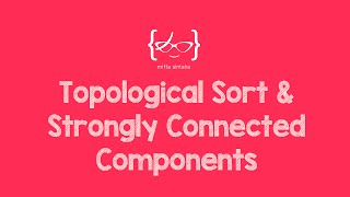 Topological Sort & Strongly Connected Components