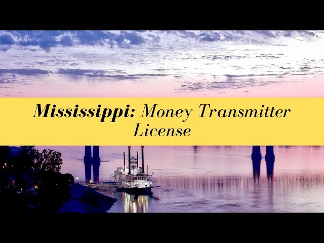 Mississippi Money Transmitter License (UPDATED FOR 2020)