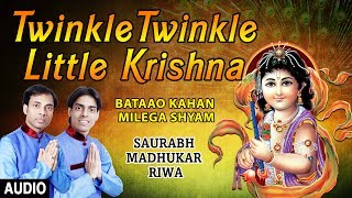 Twinkle Twinkle Little Kirshna I SAURABH MADHUKAR, RIWA I Bataao Kahan Milega Shyam I Full AudioSong