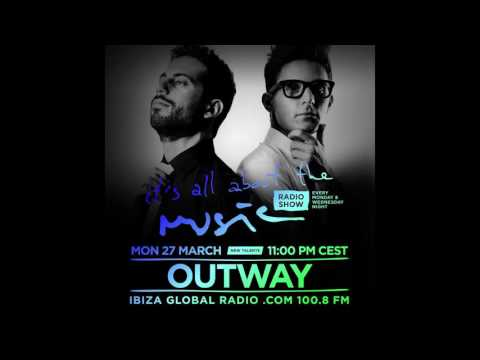 Outway - It's All About The Music @ Ibiza Global Radio 27-03-17