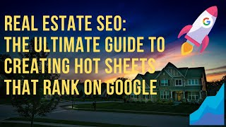 Real Estate SEO: the Ultimate Guide to Creating Hot Sheets That Rank on Google