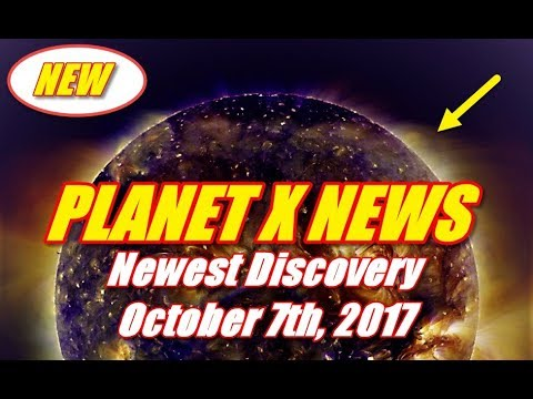 PLANET X NEWS- NEWEST DISCOVERY FOR OCTOBER 7th, 2017