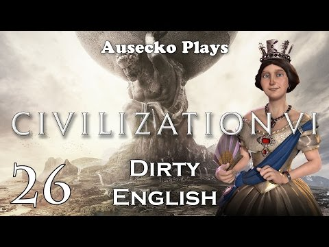Civ VI Dirty English 26 [Clearing out the Neighbourhood]