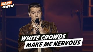 White Crowds Make Me Nervous - Gary Owen