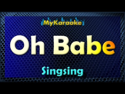 OH BABE - KARAOKE in the style of SINGSING