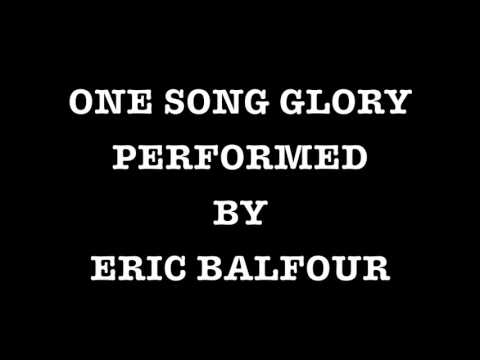 ONE  GLORY PERFORMED BY ERIC BALFOUR