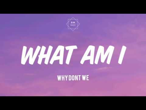why-don't-we---what-am-i?-(lyric)