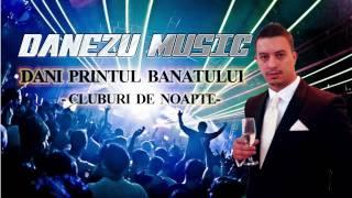 DANI PRINTUL BANATULUI - CLUBURI DE NOAPTE ( MANELE 2015 )