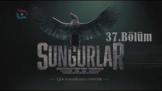 SUNGURLAR - Bölüm 37 (Uzun Versiyon)